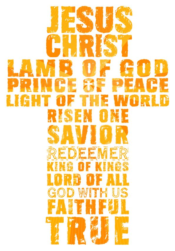 Jesus Christ...Lamb of God... Prince of Peace...Lord of All...Faithful...True..