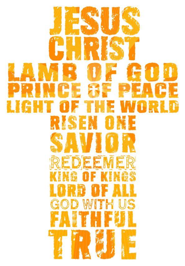 Jesus Christ...Lamb of God... Prince of Peace...Lord of All...Faithful...True..