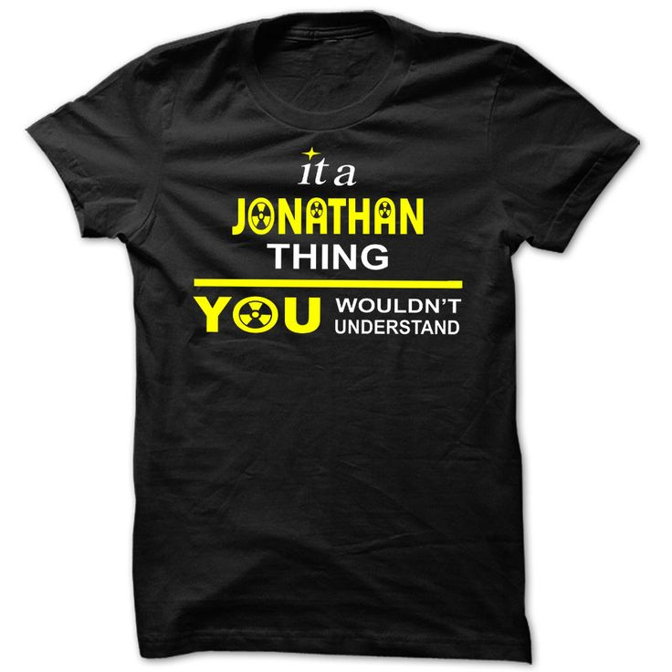 It is Jonathan thing √ you wouldnt understand - 【 Cool Name Shirt !If you are Jonathan or loves one. Then this shirt is for you. Cheers !!!xxxJonathan Jonathan