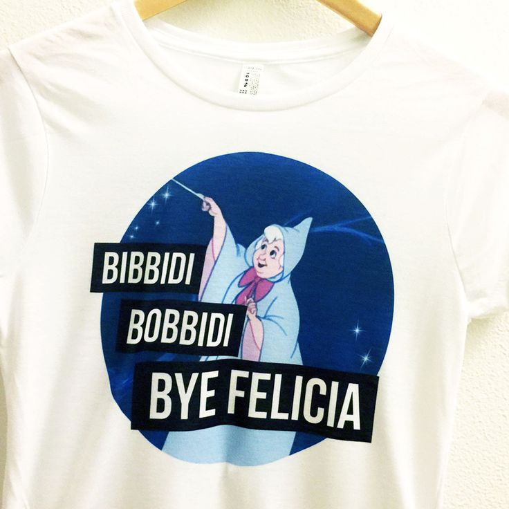 Bibbidi Bobbidi Bye Felicia Shirt | Sassy Fairy Godmother Cinderella | Disney Princess