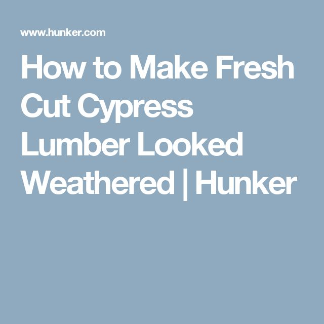 How to Make Fresh Cut Cypress Lumber Looked Weathered | Hunker
