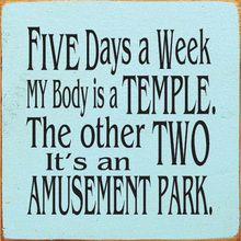 Five Days A Week My Body Is A Temple. The Other Two It's An Amusement Park