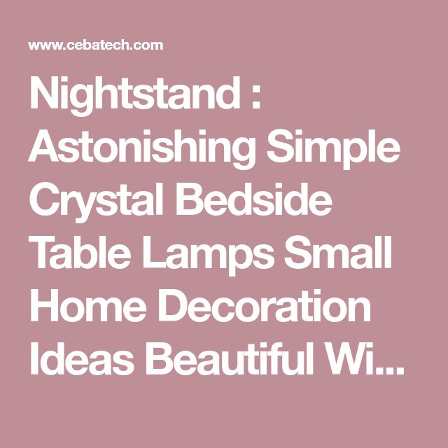 Nightstand : Astonishing Simple Crystal Bedside Table Lamps Small Home Decoration Ideas Beautiful With Design Tips View On Budget Classy And Interior Designs Traditional Touch Lamp Base Iron Dazzling bedside table lamps Chandelier Table Lamp' Ceramic Lamps' Bedside Lights plus Nightstands