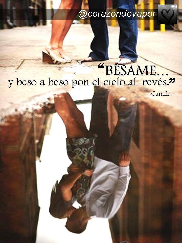 BÉSAME... #camila #besar #canciones #frases #amor /@corazondevapor