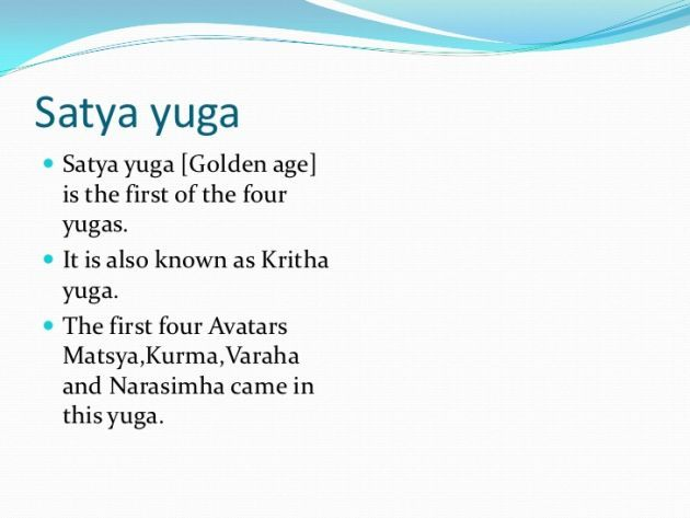 The Satya Yuga is the first epoch or yuga