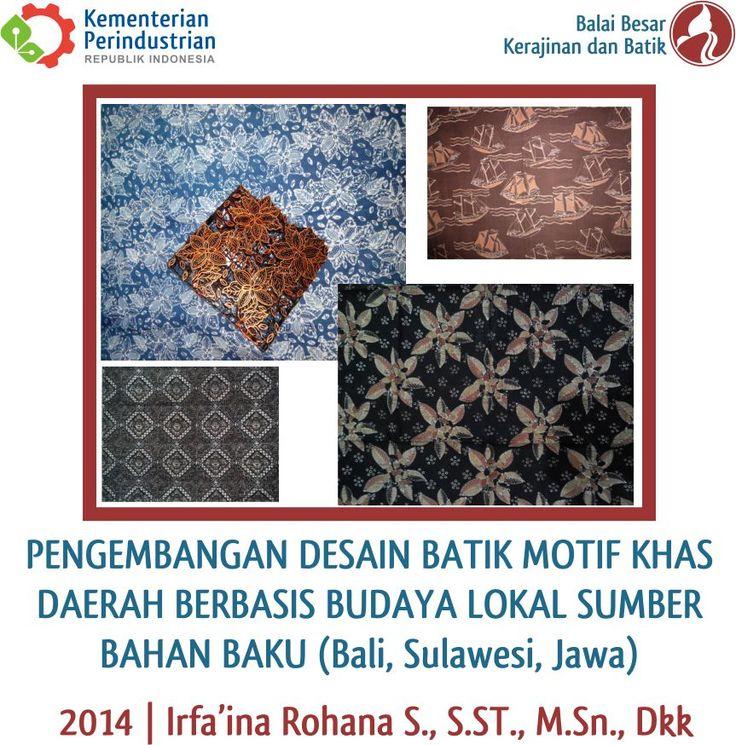 Pengembangan Desain Batik Motif Khas Daerah Berbasis Budaya Lokal Sumber Bahan Baku (Bali, Sulawesi, Jawa) | Litbang 2014 | Irfa'ina Rohana S. S.ST., M.Sn., dkk