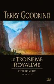 L'épée de vérité T.13: Le troisième royaume - Terry Goodkind