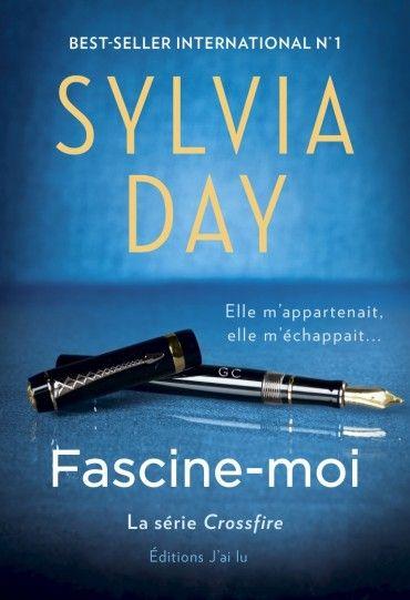 Fascine-moi, la série Crossfire, tome 4 de Sylvia Day