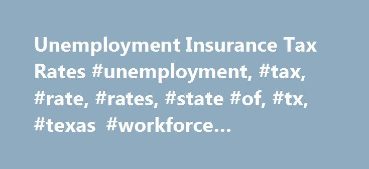 Unemployment Insurance Tax Rates #unemployment, #tax, #rate, #rates, #state #of, #tx, #texas #workforce #commission http://san-jose.remmont.com/unemployment-insurance-tax-rates-unemployment-tax-rate-rates-state-of-tx-texas-workforce-commission/  # Unemployment Insurance Tax Rates New Employer Tax Rates An employer's tax rate determines how much the employer pays in state Unemployment Insurance taxes. To calculate the amount of unemployment insurance tax payable, TWC multiplies their amount…