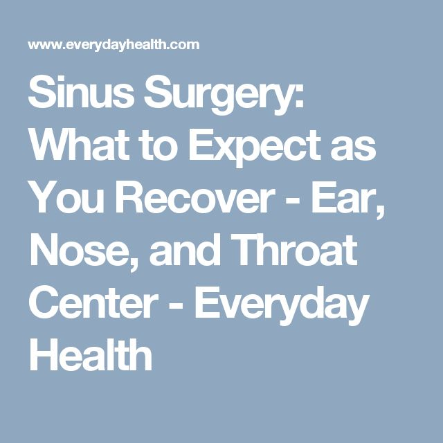 Sinus Surgery: What to Expect as You Recover - Ear, Nose, and Throat Center - Everyday Health