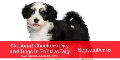 "National Checkers Day and Dogs in Politics Day September 23 ~ On September 23, 1952, Vice President candidate, Richard Nixon, gave a speech that was called the ""Checkers Speech"".  Accused of improprieties relating to a fund established by his backers to reimburse him for his political expenses, Nixon needed to defend himself.  His place on the Republican ticket was in jeopardy as well, so he flew to Los Angeles and delivered a half-hour television address.  It was in this speech that…"