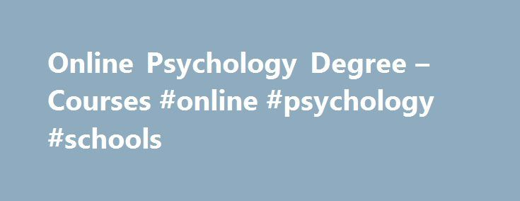 Online Psychology Degree – Courses #online #psychology #schools http://tulsa.remmont.com/online-psychology-degree-courses-online-psychology-schools/  # Online Behavorial Sciences Psychology Graduate Degrees The Chicago School's online psychology programs allow you to change your life without putting it on hold. With programs that help open pathways to licensure, online students engage with practitioner faculty who have significant real-world experience in their respective fields. Utilizing…