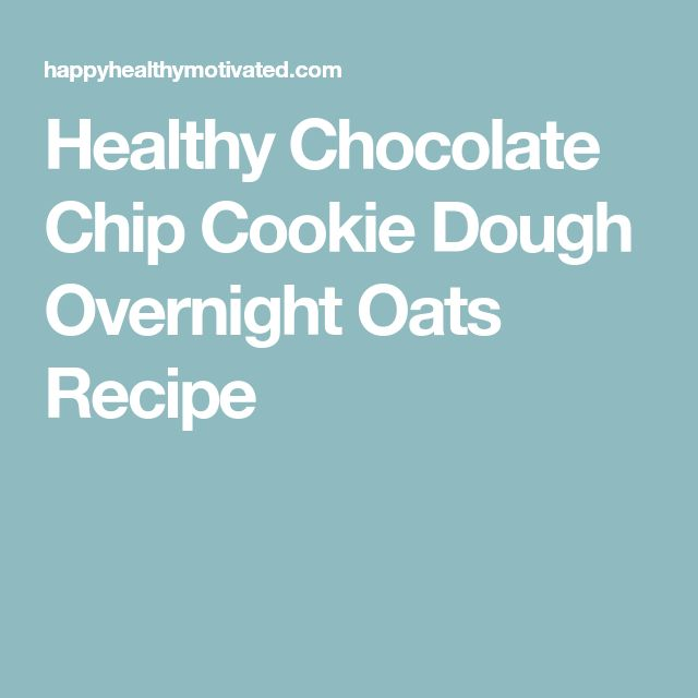 Healthy Chocolate Chip Cookie Dough Overnight Oats Recipe