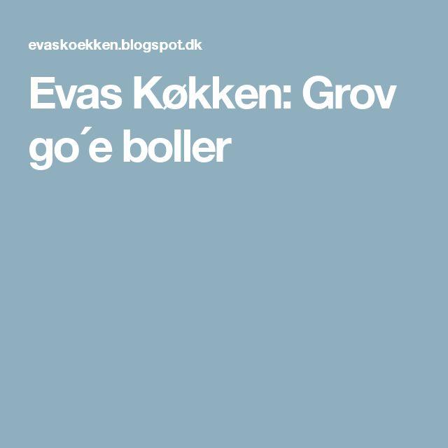 Evas Køkken: Grov go´e boller