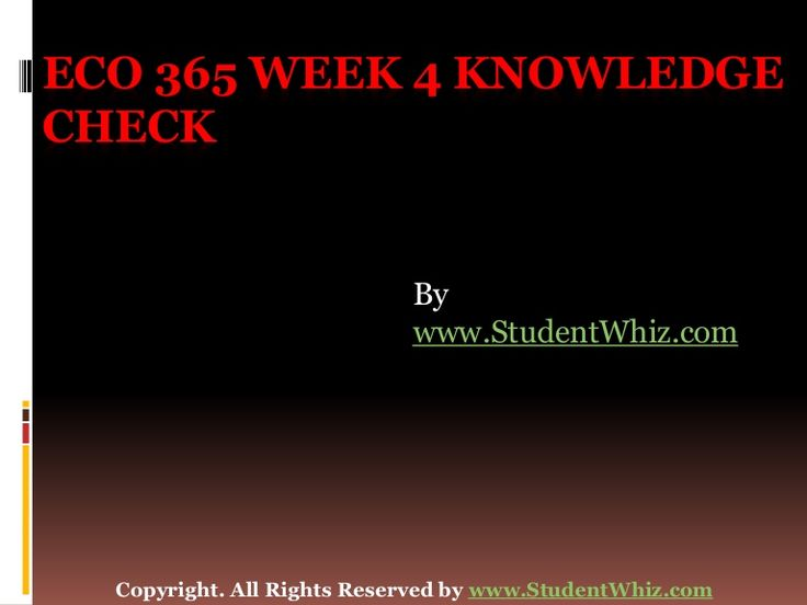 http://www.studentwhiz.com/ ECO 365 Week 4 Knowledge Check It is extremely significant to reflect on the microeconomic principles dealing with part of Economics that are single factors and could affect individual decisions.