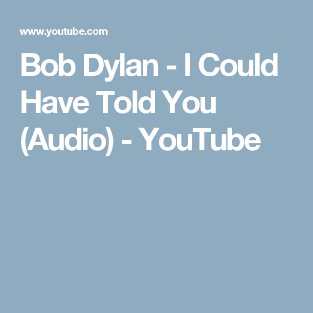 Bob Dylan - I Could Have Told You (Audio) - YouTube