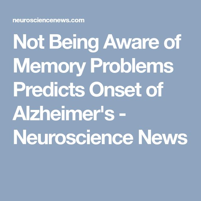 Not Being Aware of Memory Problems Predicts Onset of Alzheimer's - Neuroscience News