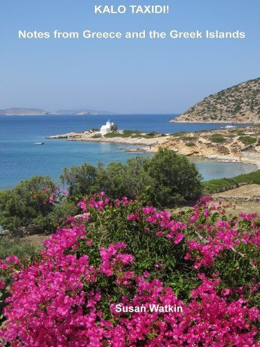Kalo Taxidi!  Notes from Greece and the Greek Islands by Susan Watkin, http://www.amazon.co.uk/dp/B005CQ5WYQ/ref=cm_sw_r_pi_dp_uzeLsb1BDMRVY