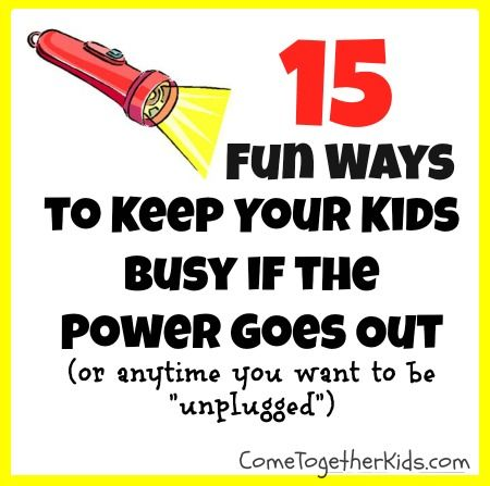 Ideas to do with Kids when the power goes out or spend time unplugged