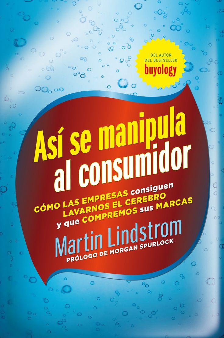 Resumen con las ideas principales del libro 'Así se manipula al consumidor', de Martin Lindstrom. Cómo las empresas consiguen lavarnos el cerebro y que compremos sus marcas. Ver aquí: http://www.leadersummaries.com/resumen/asi-se-manipula-al-consumidor