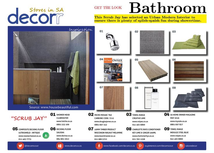 This Scrub Jay has selected an Urban Modern Interior to     ensure there is plenty of splish-spalsh fun during showertime.  1. www.italtile.co.za 2. www.douglasjones.co.za 3&9.www.volpes.co.za 4. www.mysubs.co.za 5. www.newtechwood.co.za 6. www.decksa.co.za 7. www.boardmaster.co.za 8. www.charlotterhys.co.za