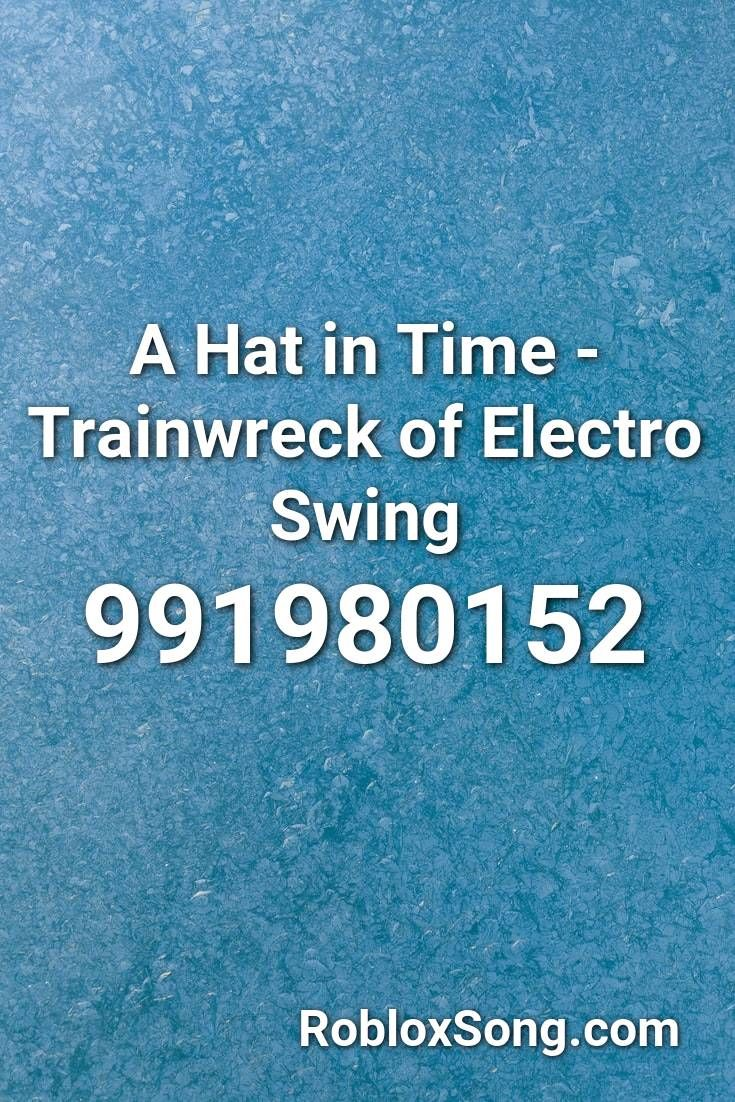 A Hat In Time Trainwreck Of Electro Swing Roblox Id Roblox