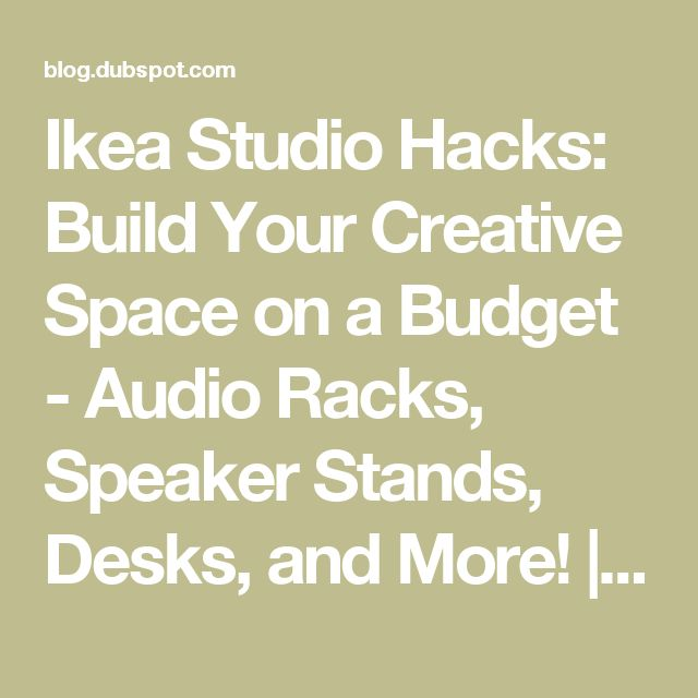Ikea Studio Hacks: Build Your Creative Space on a Budget - Audio Racks, Speaker Stands, Desks, and More! | Dubspot