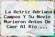 http://tecnoautos.com/wp-content/uploads/imagenes/tendencias/thumbs/la-actriz-adriana-campos-y-su-novio-murieron-antes-de-caer-al-rio.jpg Adriana Campos. La actriz Adriana Campos y su novio murieron antes de caer al río ..., Enlaces, Imágenes, Videos y Tweets - http://tecnoautos.com/actualidad/adriana-campos-la-actriz-adriana-campos-y-su-novio-murieron-antes-de-caer-al-rio/