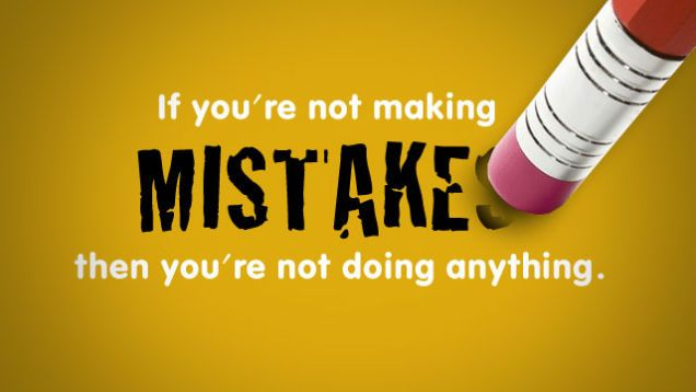 """""""If You're Not Making Mistakes, then You're Not Doing Anything."""""""