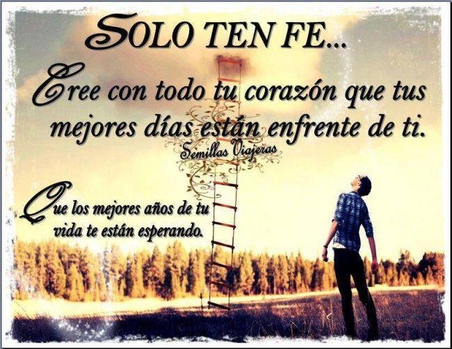 Mensajes De Reflexion: Solo Ten Fe... Y Cree Con Todo Tu Corazón...