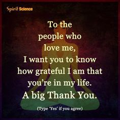 Life Quotes | To the people who love me, I want you to know how grateful I am that you're in my life. A big Thank You.