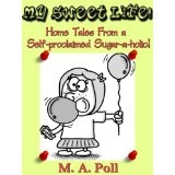 My Sweet Life!: Home Tales From a Self-proclaimed Sugar-a-holic! (It's Just Me Series) (Kindle Edition)  http://www.a-babies.info