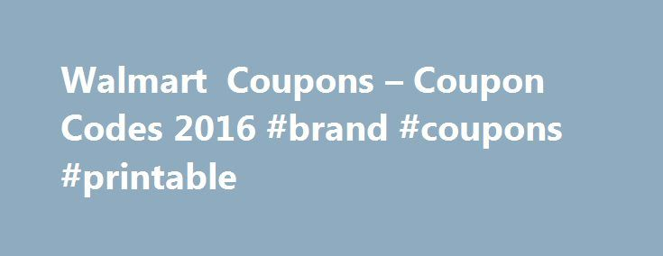 Walmart Coupons – Coupon Codes 2016 #brand #coupons #printable http://coupons.remmont.com/walmart-coupons-coupon-codes-2016-brand-coupons-printable/  #coupons grocery # 92% of 37 recommend Walmart is already synonymous with low prices, so these Walmart coupons from Groupon Freebies only strengthen that connection. But the superstore, which debuted in 1962 in Rogers, Arkansas, isn't only known for discounts. It's also known for its vast selection of goods. Today, shoppers in-store or online…