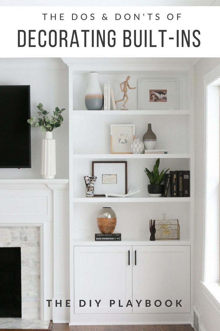 The Dos And Don Ts Of Decorating Built In Shelves The Diy Playbook Shelf Decor Living Room Built In Shelves Living Room Living Room Shelves