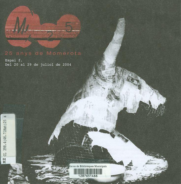 25 anys de Momerota : Espai f. : del 20 al 29 de juliol de 2004 / [selecció fotogràfica i textos: Colla de la Momerota].Mataró : Patronat de Cultura de Mataró, DL 2004
