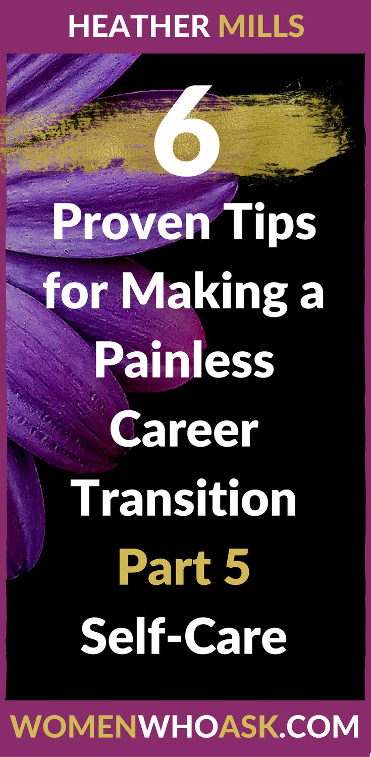 Career Advice | Self Care |   Career change and transition can take a toll on the heart, mind and spirit. This is a perfect time to practice self care. Click through to learn how.  Heather Mills womenwhoask.com