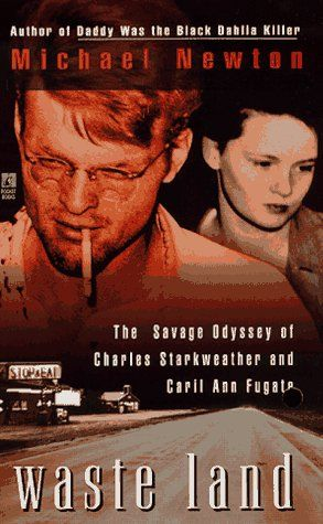 Waste Land: The Savage Odyssey of Charles Starkweather and Caril Ann Fugate killing across Nebraska in 1958.