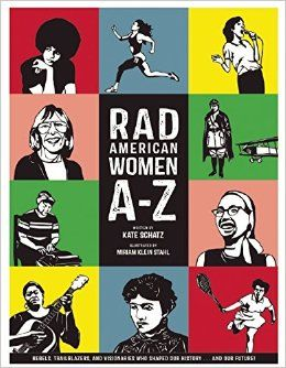 Rad American Women A-Z: Rebels, Trailblazers, and Visionaries Who Shaped Our History...and Our Future! (2015)