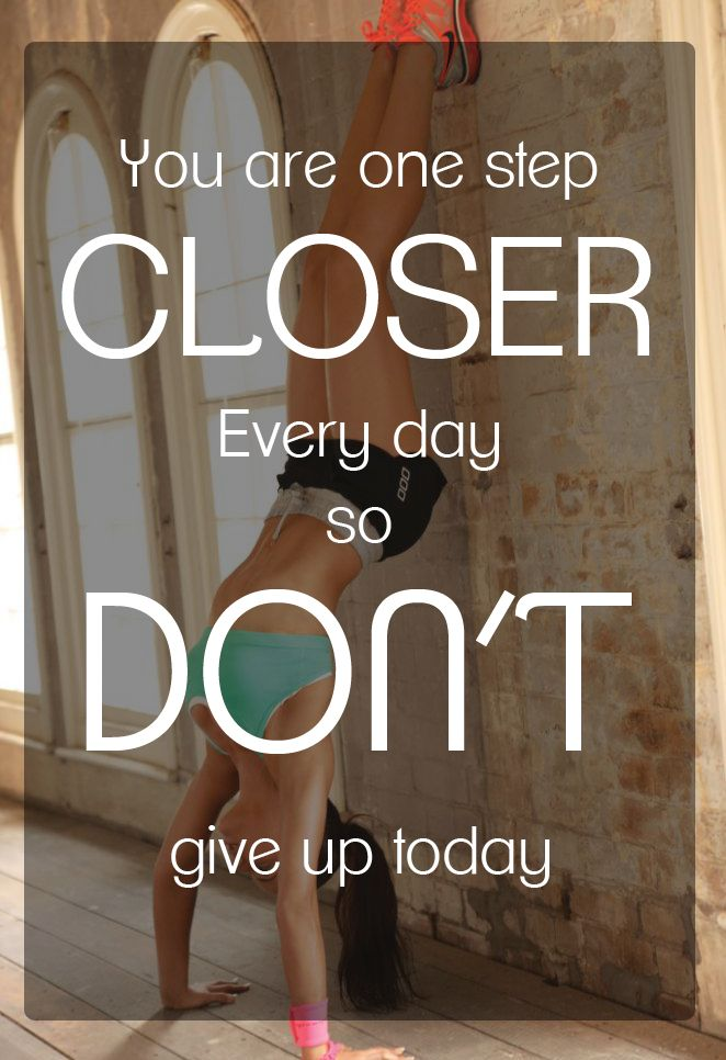 You are one step closer every day so don't give up today #fitspiration #quote