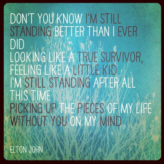 I'm Still Standing ~ Elton John <3=<3 http://www.azlyrics.com/lyrics/eltonjohn/imstillstanding.html