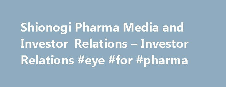 Shionogi Pharma Media and Investor Relations – Investor Relations #eye #for #pharma http://pharmacy.remmont.com/shionogi-pharma-media-and-investor-relations-investor-relations-eye-for-pharma/  #shionogi pharma # Investor Relations About Shionogi Pharma, Inc. Shionogi Pharma, Inc. (formerly Sciele Pharma, Inc.), is a US-based group company of Shionogi & Co. Ltd, based in Atlanta, Georgia specializing in sales, marketing and development of branded prescription products focused on…