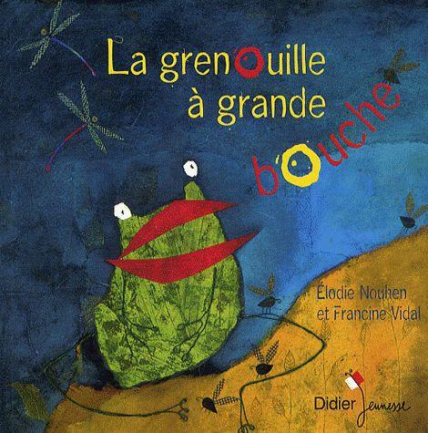 La grenouille à grande bouche de Élodie Nouthen et Francine Vidal. Un classique, une référence, un vrai bonheur!