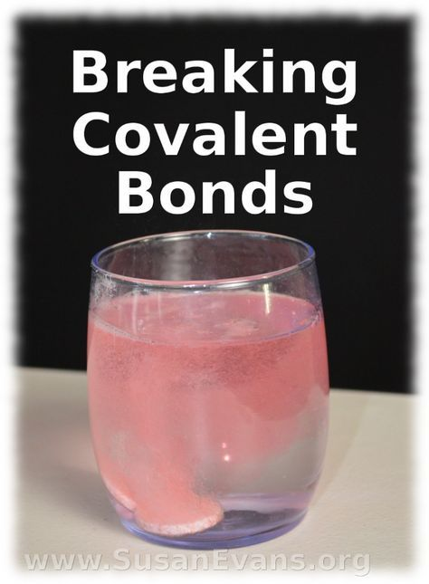Breaking Covalent Bonds (with video demonstration) - http://susanevans.org/blog/breaking-covalent-bonds/