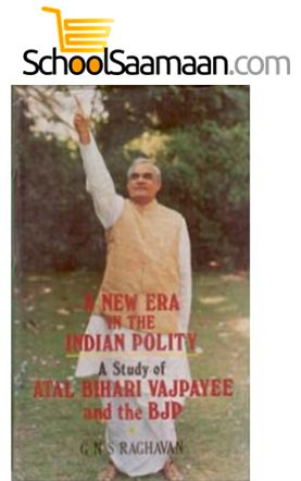 A New Era In The Indian Polity A Study of Atal Behari Vajpayee And The Bjp