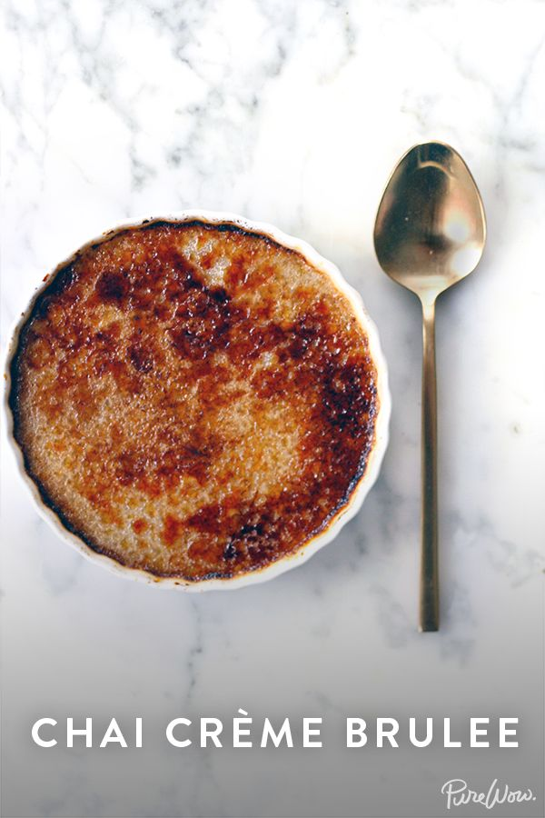 Chai Creme Brulee - The chai tea adds a delightful spiciness and amazing scent, not to mention a never-unwelcome hit of caffeine. It's safe to say that this decadent dessert is most certainly our cup of tea. http://www.purewow.com/recipes/Chai-Creme-Brulee