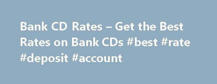 Bank CD Rates – Get the Best Rates on Bank CDs #best #rate #deposit #account http://savings.remmont.com/bank-cd-rates-get-the-best-rates-on-bank-cds-best-rate-deposit-account/  These are the best Charlotte, North Carolina Bank CD rates that can be found at...