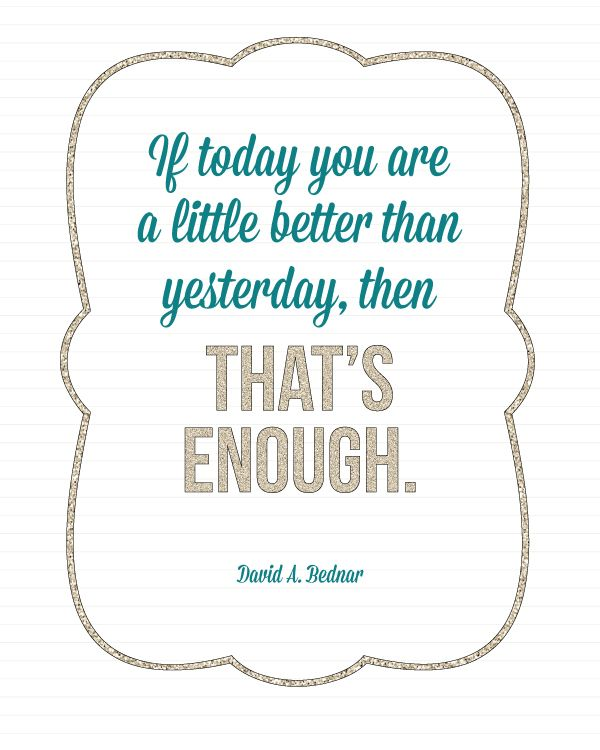 If today you are a little better than yesterday, then THAT'S ENOUGH. Free Printable - landeelu.com