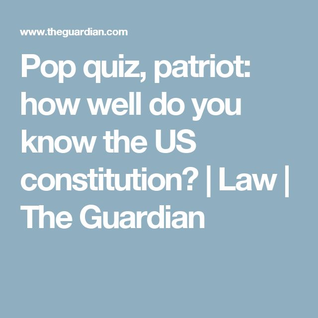 Pop quiz, patriot: how well do you know the US constitution? | Law | The Guardian