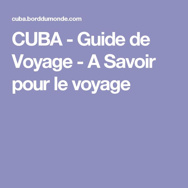 CUBA - Guide de Voyage - A Savoir pour le voyage