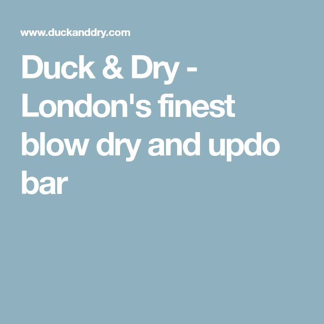 Duck & Dry - London's finest blow dry and updo bar